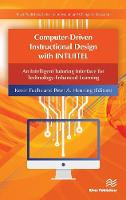 Computer-Driven Instructional Design with INTUITEL An Intelligent Tutoring Interface for Technology-Enhanced Learning by Kevin (University of Applied Sciences Karlsruhe, Germany) Fuchs