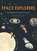 Space Explorers 20 Infographics to Explore the Universe by Giulia De Amicis