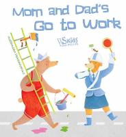 Mom and Dad Go to Work by Alessandra Psacharopulo