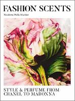 The Fashion Scents Style and Perfume and Chanel to Madonna by Nicoletta Polla-Mattiot