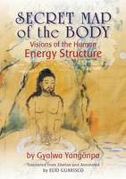 Secret Map of the Body Visions of the Human Energy Structure by Gyalwa Yangonpa