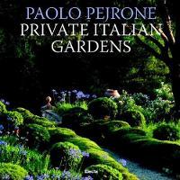 Private Italian Gardens by Paolo Pejrone, Dario Fusaro