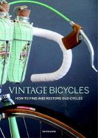 Vintage Bicycles How to Find and Restore Old Cycles by Gianluca Zaghi