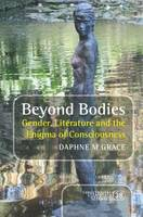 Beyond Bodies Gender, Literature and the Enigma of Consciousness by Daphne M. Grace