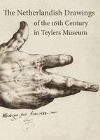 The Netherlandish Drawings of the 16th Century in the Teylers Museum by Yvonne Bleyerveld