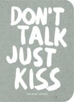 Don't Talk, Just Kiss Pop Music Wisdom, Love Edition by Marcus Kraft