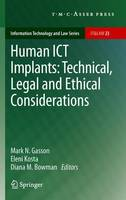 Human ICT Implants: Technical, Legal and Ethical Considerations by Mark N. Gasson