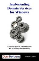 Implementing Domain Services For Windows A Practical Guide to Active Directory and EDirectory Interoperability by Samuel Cuella
