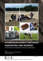Interdisciplinarity Between Humanities and Science A Festschrift in Honour of Prof. Dr. Henk Kars by Sjoerd J. Kluiving