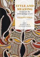 Style and Meaning Essays on the Anthropology of Art by Anthony Forge