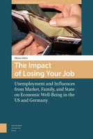 The Impact of Losing Your Job Unemployment and Influences from Market, Family, and State on Economic Well-Being in the US and Germany by Martin Ehlert