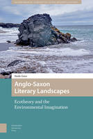 Anglo-Saxon Literary Landscapes Ecotheory and the Environmental Imagination by Heide Estes