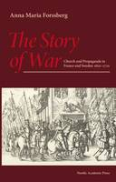 The Story of War Church and Propaganda in France and Sweden in 16101710 by Anna Maria Forssberg