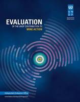 Evaluation of the UNDP Contribution to Mine Action by United Nations: Office for Disarmament Affairs