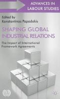 Shaping Global Industrial Relations The Impact of International Framework Agreements by Konstantinos Papadakis