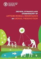 Drivers, Dynamics and Epidemiology of Antimicrobial Resistance in Animal Production by Food and Agriculture Organization, B. A. Wall