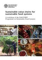 Sustainable Value Chains for Sustainable Food Systems A Workshop of the FAO/UNEP Programme on Sustainable Food Systems by Food and Agriculture Organization of the United Nations
