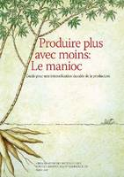 Produire Plus Avec Moins Manioc by Food and Agriculture Organization of the United Nations