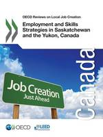Employment and Skills Strategies in Saskatchewan and the Yukon, Canada by Organisation for Economic Co-Operation and Development