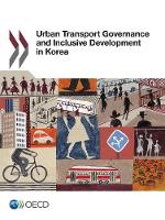 Urban Transport Governance and Inclusive Development in Korea by Organisation for Economic Co-Operation and Development
