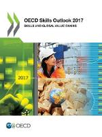 OECD Skills Outlook 2017 Skills and Global Value Chains by Organization for Economic Cooperation and Development