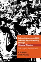 Enhancing Accountability in Public Service Delivery Through Citizens Charters the Indian Experience by R. K. Mishra, Geeta Potaraju