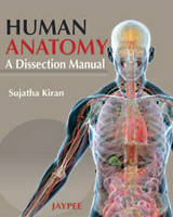 Human Anatomy A Dissection Manual by Sujatha Kiran