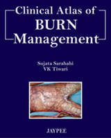 Clinical Atlas of Burn Managment by Sujata Sarabahi, V. K. Tiwari