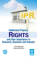 Intellectual Property Rights and Their Importance in Research, Business and Industry by Ram Pratap Singh, Vinayak Singh Tomar