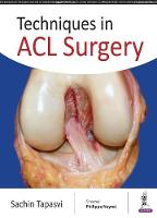 Techniques in ACL Surgery by Sachin Tapasvi