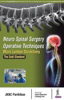 Neuro Spinal Surgery Operative Techniques: Micro Lumbar Discectomy The Gold Standard by JKBC Parthiban