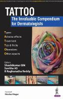Tattoo - The Invaluable Compendium for Dermatologists by R. Raghunatha Reddy