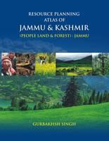 Resource Planning Atlas of Jammu & Kashmir (People Land & Forest) Jammu by Gurbakhsh Singh
