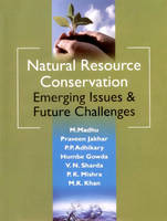 Natural Resource Conservation Emerging Issues & Future Challenges by M. Madhu, P. P. Adhikary, Dr Praveen Jakhar