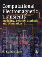 Computational Electromagnetic Transients Modeling, Solution Methods and Simulation by R. (Institute of Mathematical Sciences) Ramanujam