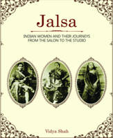 Jalsa Indian Women and Their Journeys from the Salon to the Studio by Vidya Shah