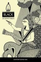 Black: An Artist's Tribute by Santosh Kumar Das