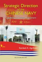 Strategic Direction of the Chinese Navy Capability and Intent Assessment by Kamlesh Agnihotri