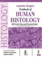 Inderbir Singh's Textbook of Human Histology With Color Atlas and Practical Guide by Neelam Vasudeva, Sabita Mishra