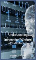 Understanding Information Warfare All You Need to Know by Dr Lalit V Mishra