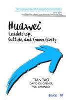 Huawei Leadership, Culture, and Connectivity by Tian Tao, David De Cremer, Wu Chunbo