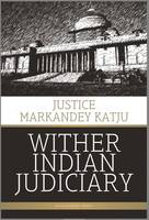 Whither Indian Judiciary by Justice Markandey Katju