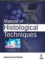 Manual of Histological Techniques by Santosh Kumar Mondal