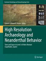 High Resolution Archaeology and Neanderthal Behavior Time and Space in Level J of Abric Romani (Capellades, Spain) by Eudald Carbonell I. Roura