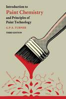 Introduction to Paint Chemistry and Principles of Paint Technology by G.P. Turner