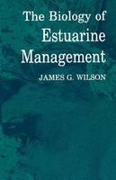 The Biology of Estuarine Management by J. G. Wilson