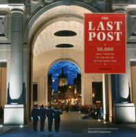 The Last Post 30,000 Daily Tributes to the Fallen of the Great War by Ian Connerty, Philip Vanoutrive
