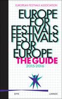 Europe for Festivals, Festivals for Europe The Guide 2015-2016 by European Festivals Association