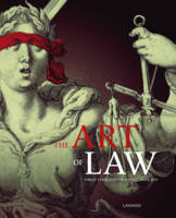 The Art of Law Three Centuries of Justice Depicted by ,Vanessa Paumen