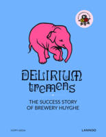 Delirium Tremens The Success Story of Brewery Huyghe by Erik Verdonck